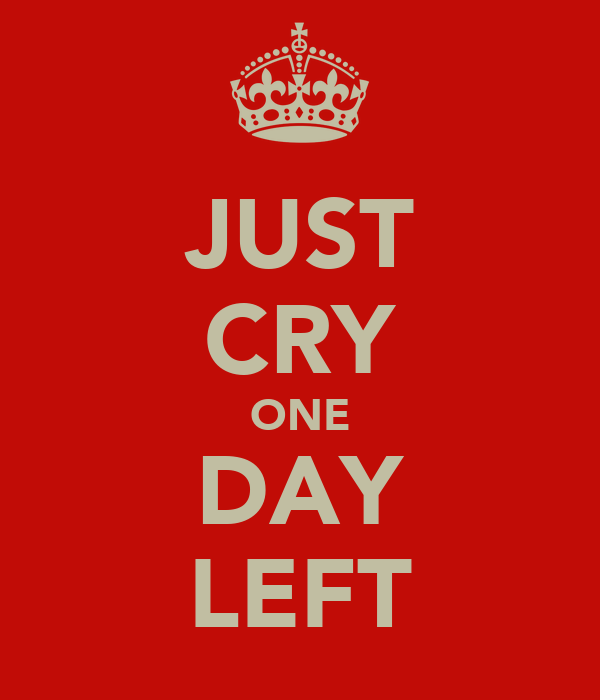 JUST CRY ONE DAY LEFT