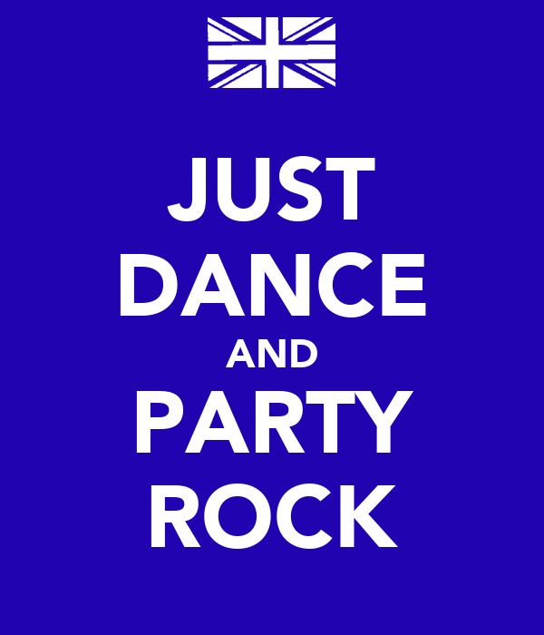 JUST DANCE AND PARTY ROCK