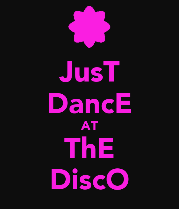 JusT DancE AT ThE DiscO