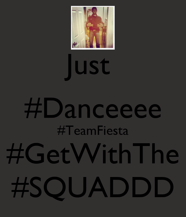 Just  #Danceeee #TeamFiesta #GetWithThe #SQUADDD