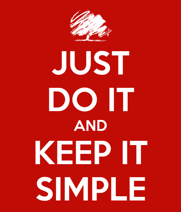 JUST DO IT AND KEEP IT SIMPLE
