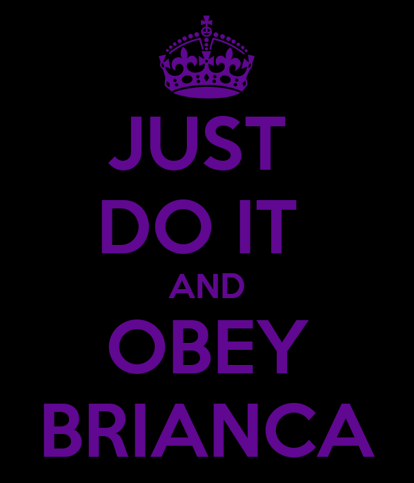 JUST  DO IT  AND OBEY BRIANCA