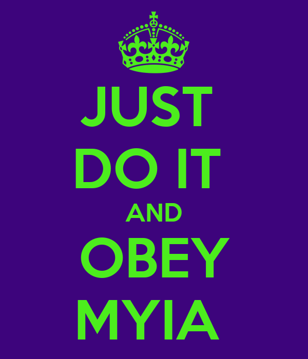 JUST  DO IT  AND OBEY MYIA
