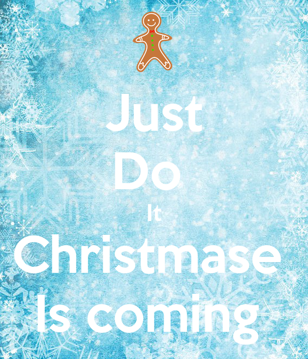 Just Do  It Christmase  Is coming