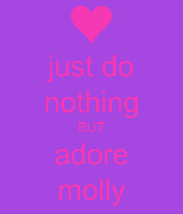 just do nothing BUT adore molly