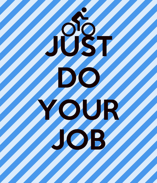 JUST DO YOUR JOB