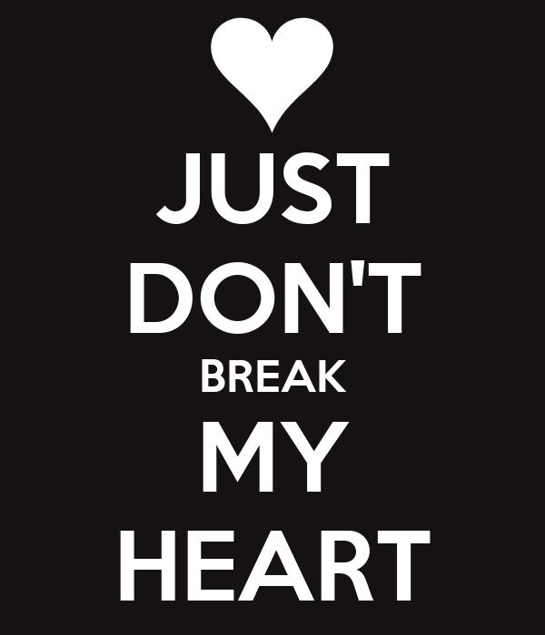 JUST DON'T BREAK MY HEART