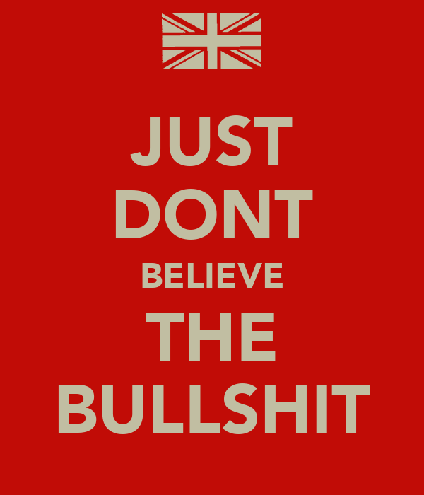 JUST DONT BELIEVE THE BULLSHIT