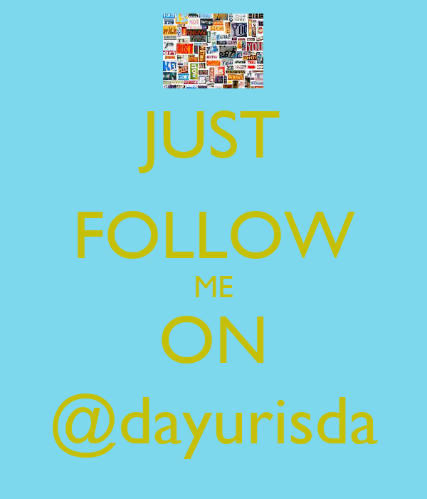 JUST FOLLOW ME ON @dayurisda