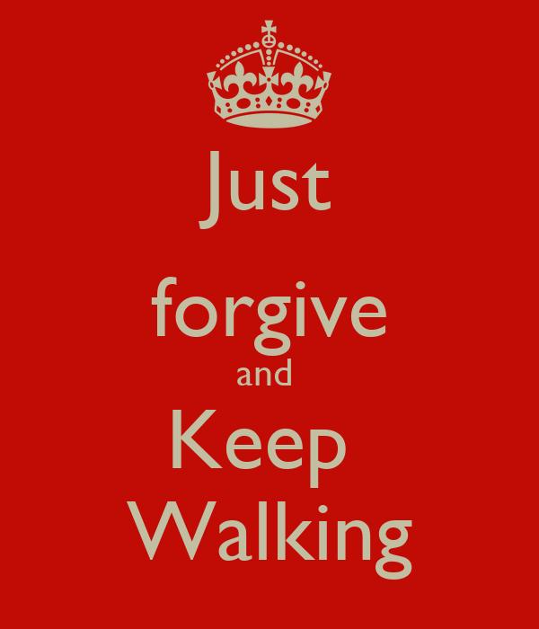 Just forgive and  Keep  Walking