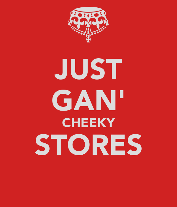JUST GAN' CHEEKY STORES
