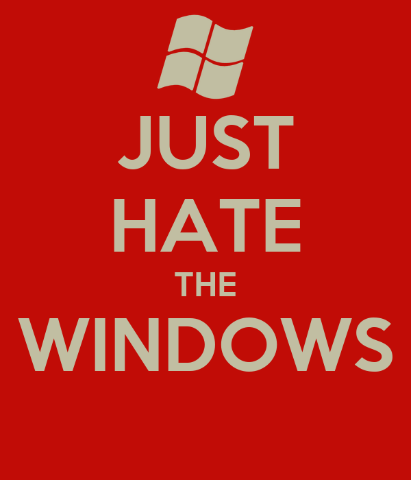 JUST HATE THE WINDOWS