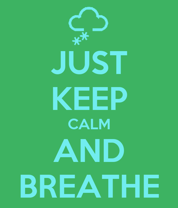 JUST KEEP CALM AND BREATHE