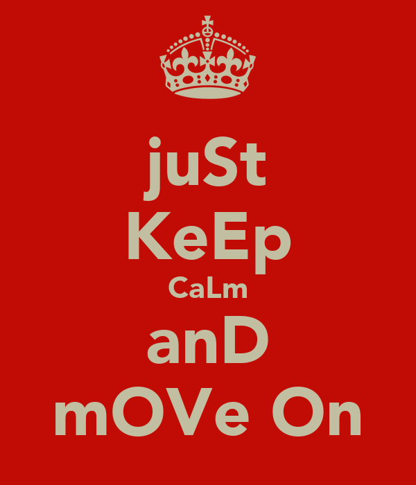 juSt KeEp CaLm anD mOVe On