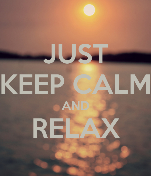 JUST KEEP CALM AND RELAX