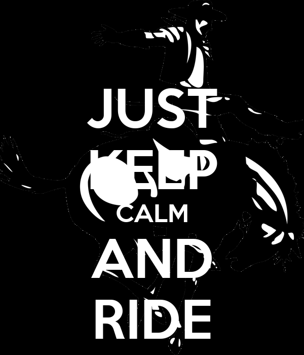 JUST KEEP CALM AND RIDE