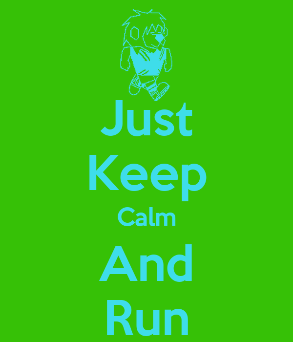 Just Keep Calm And Run