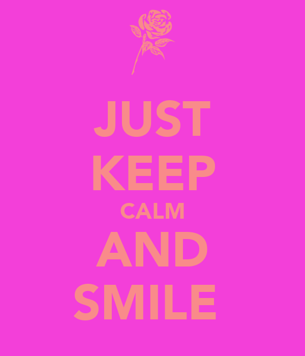 JUST KEEP CALM AND SMILE