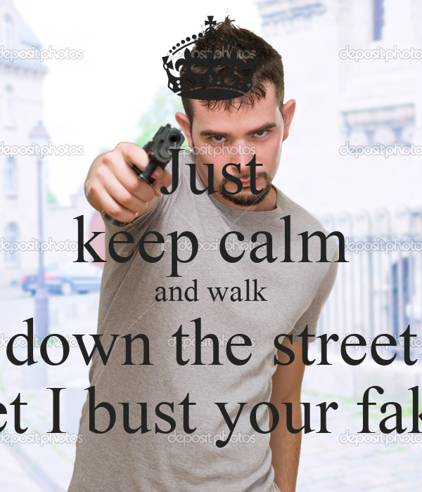Just keep calm and walk down the street & I bet I bust your fake ahh