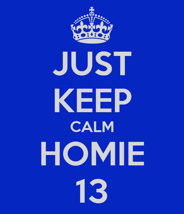JUST KEEP CALM HOMIE 13