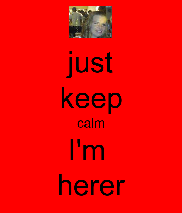 just keep calm I'm  herer