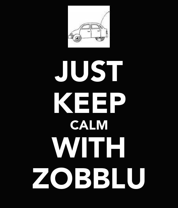 JUST KEEP CALM WITH ZOBBLU