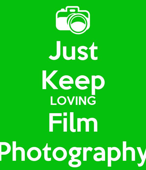 Just Keep LOVING Film Photography