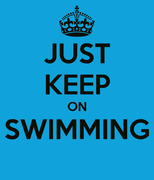 JUST KEEP ON SWIMMING