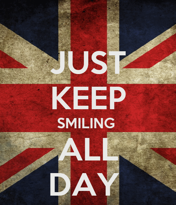 JUST KEEP SMILING  ALL DAY