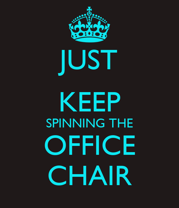 JUST KEEP SPINNING THE OFFICE CHAIR