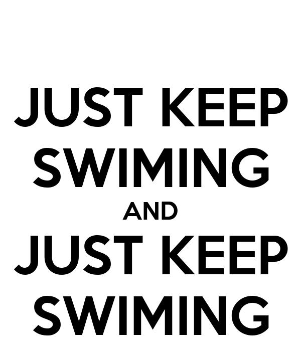 JUST KEEP SWIMING AND JUST KEEP SWIMING