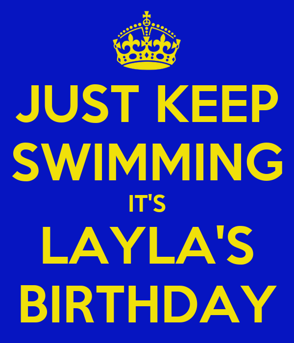 JUST KEEP SWIMMING IT'S LAYLA'S BIRTHDAY