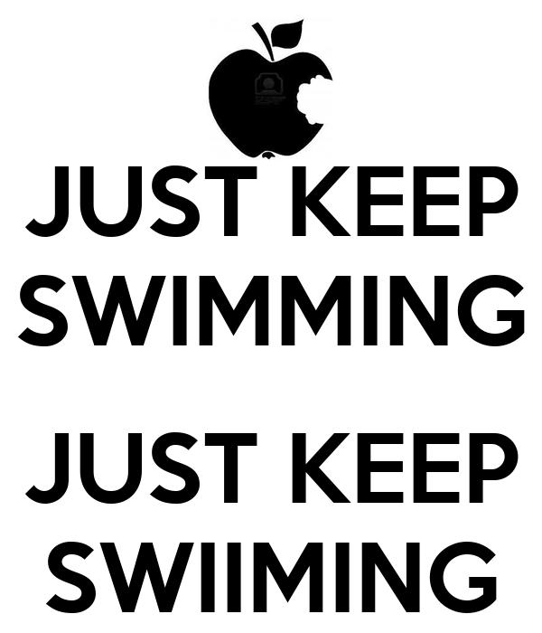 JUST KEEP SWIMMING  JUST KEEP SWIIMING