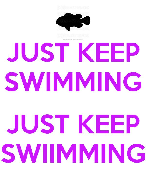 JUST KEEP SWIMMING  JUST KEEP SWIIMMING