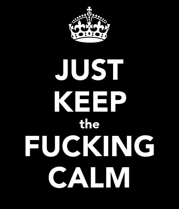 JUST KEEP the FUCKING CALM