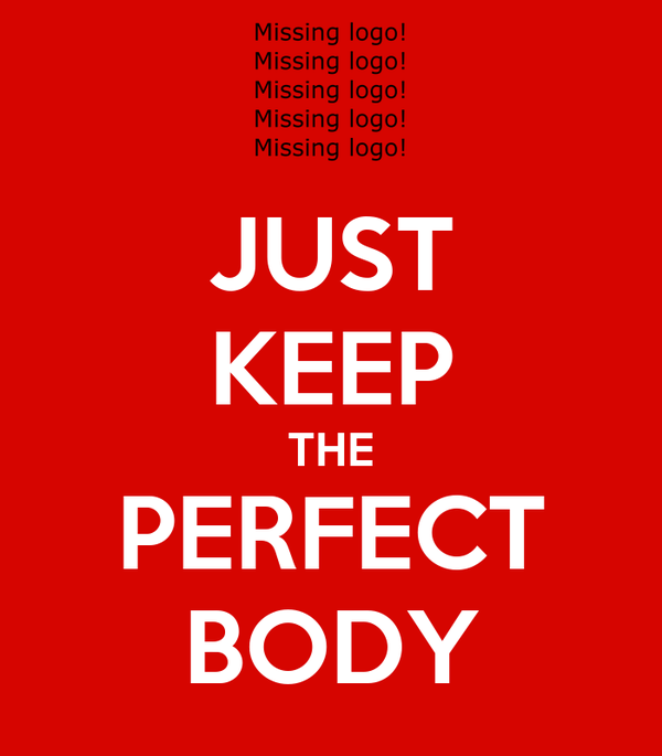 JUST KEEP THE PERFECT BODY