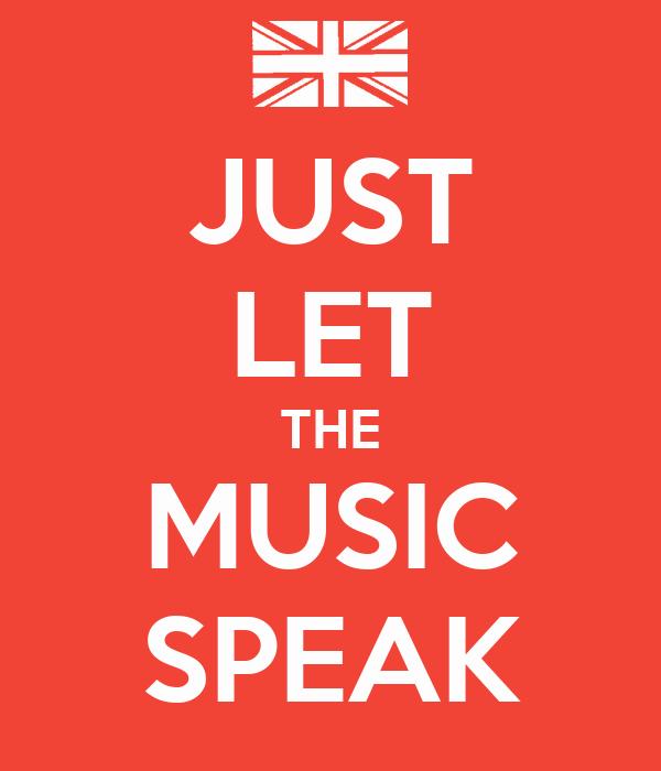 JUST LET THE MUSIC SPEAK