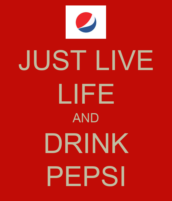 JUST LIVE LIFE AND DRINK PEPSI