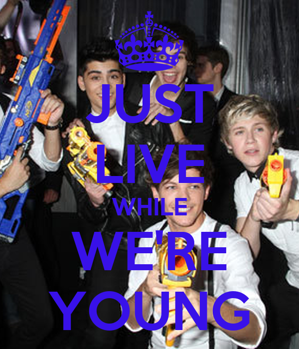 JUST LIVE WHILE WE'RE YOUNG