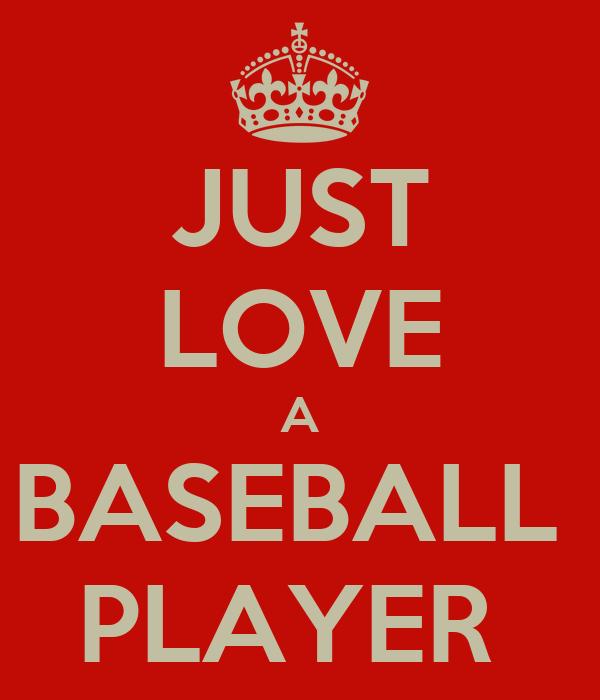 JUST LOVE A BASEBALL  PLAYER