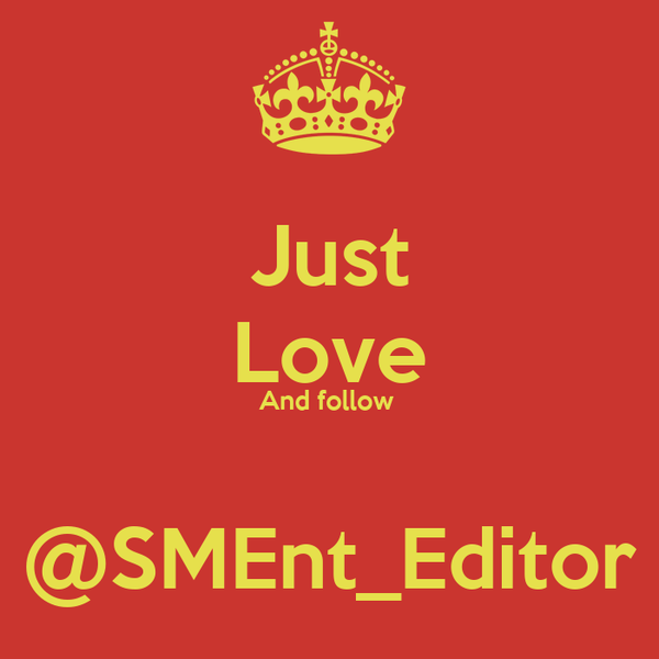 Just  Love And follow   @SMEnt_Editor