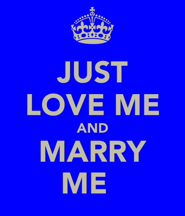 JUST LOVE ME AND MARRY ME ♥