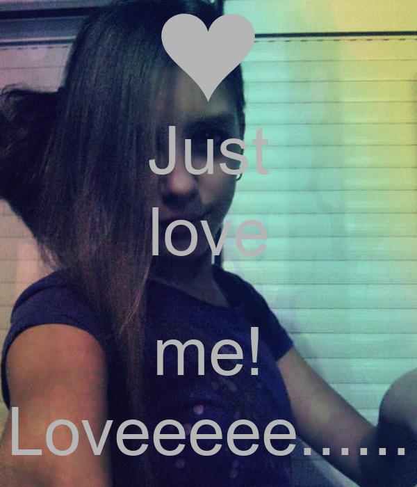 Just love  me! Loveeeee......