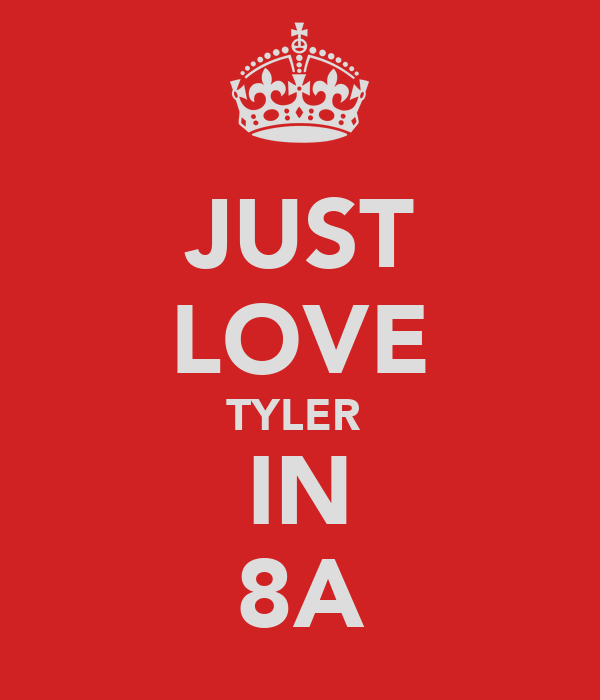 JUST LOVE TYLER  IN 8A