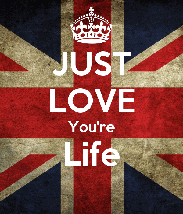 JUST LOVE You're Life