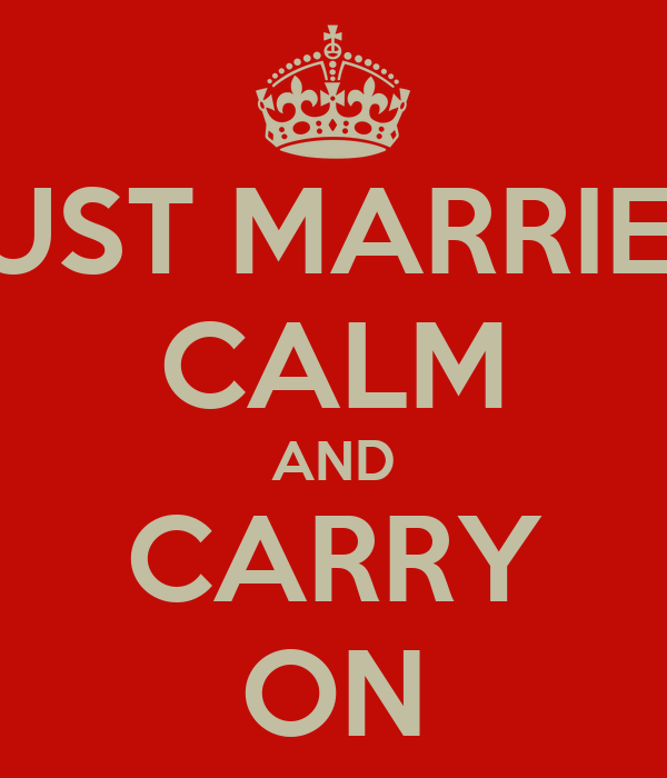 JUST MARRIED CALM AND CARRY ON