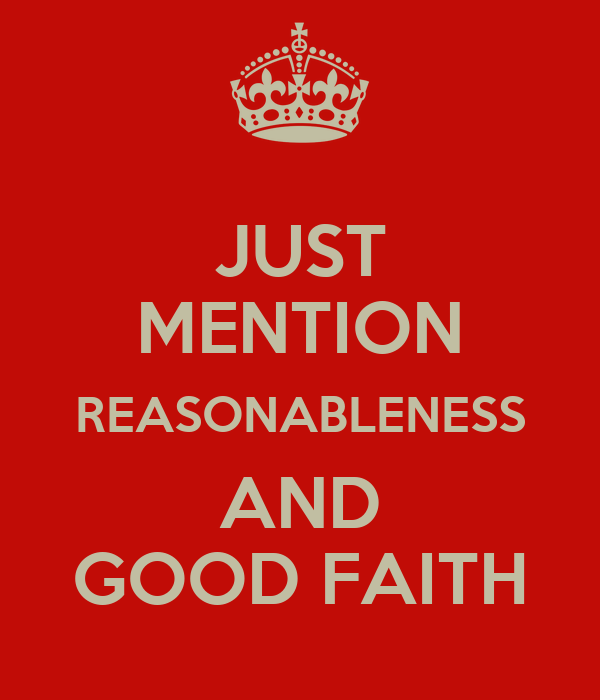 JUST MENTION REASONABLENESS AND GOOD FAITH
