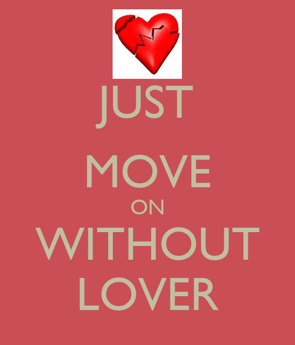 JUST MOVE ON WITHOUT LOVER