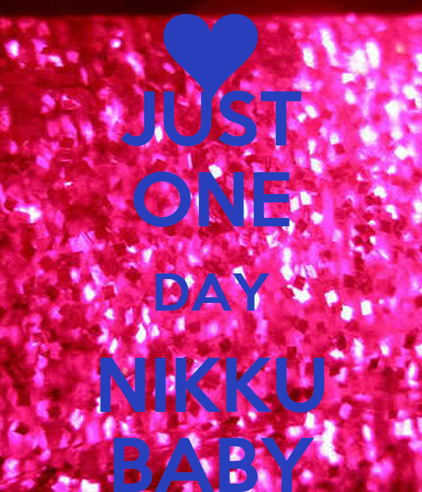 JUST ONE DAY NIKKU BABY
