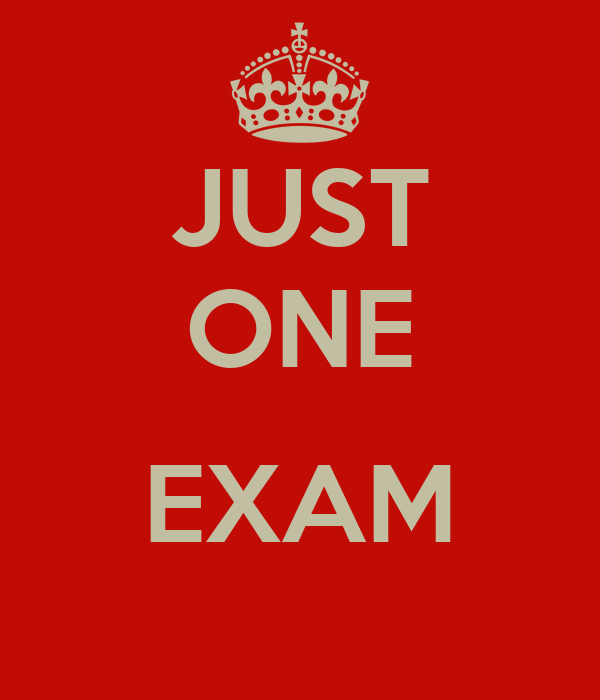 JUST ONE  EXAM